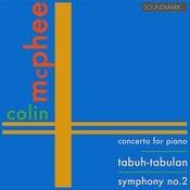 Mcphee: Premieres: Concerto For Piano, Tabuh-Tabuhan, Symphony No. 2 Songs