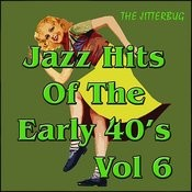 Jazz Hits Of The Early 40's Vol 6 Songs
