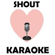 Shout (Karaoke) Songs