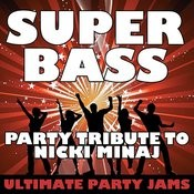 Super Bass (Party Tribute To Nicki Minaj) Songs