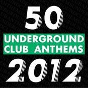 50 Underground Club Anthems 2012 Songs