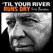 'Til Your River Runs Dry Songs
