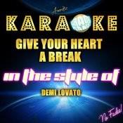 Give Your Heart A Break (In The Style Of Demi Lovato) [Karaoke Version] - Single Songs