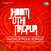 Jhoom Uthi Nagpur Nagpur Folk Songs Songs