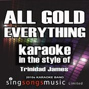 All Gold Everything (In The Style Of Trinidad James) [Karaoke Version] - Single Songs