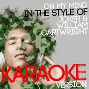 On My Mind (In The Style Of Joker & William Cartwright) [Karaoke Version] - Single Songs