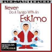 Never Do A Tango With An Eskimo Songs