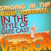 Singing In The Rain/Umbrella (In The Style Of Glee Cast) [Karaoke Version] - Single Songs