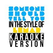 Someone Should Tell You (In The Style Of Lemar) [Karaoke Version] Song