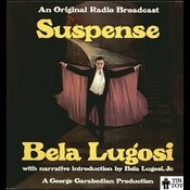 Suspense: An Original Radio Broadcast With Introduction By Bela Lugosi Jr. Songs
