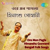 Himanshu Goswami - Ore Mon Pagla Songs