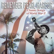 Remember Pearl Harbor: Classic Songs Of World War II Songs