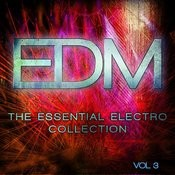Edm - The Essential Electro Collection, Vol. 3 Songs