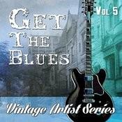 Get The Blues - Vintage Artist Series, Vol. 5 Songs