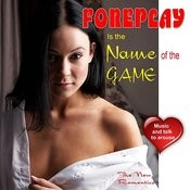 Foreplay Is The Name Of The Game Songs