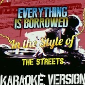 Everything Is Borrowed (In The Style Of The Streets) [Karaoke Version] - Single Songs