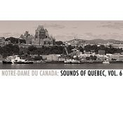 Notre-Dame Du Canada: Sounds Of Quebec, Vol. 6 Songs
