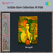 Icchhe Kore - Collection Of Folk Songs Songs