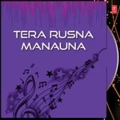 Tera Rusna Manauna Song