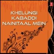 Khelungi Kabaddi Nainitaal Mein Songs