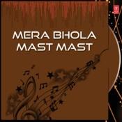 Mera Bhola Mast Mast Songs