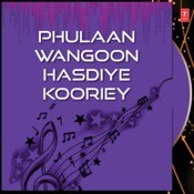 Phulaan Wangoon Hasdiye Kooriey Songs