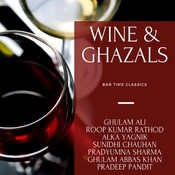 Wine and Ghazals - Bar Time Classics Songs