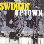 Swingin' Uptown: The Big Band (1923 - 1952) Songs