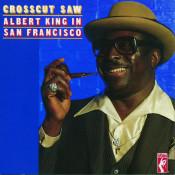 Crosscut Saw: Albert King In San Francisco Songs