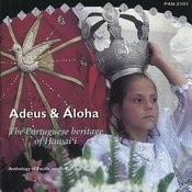 Adeus & Aloha: The Portuguese Heritage Of Hawai'i Songs