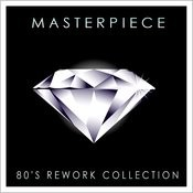Masterpiece (80's Reworks Collection) Songs