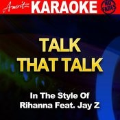 Talk That Talk (In The Style Of Rihanna And Jay-Z) [Karaoke Version] Songs