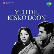 Yeh Dil Kisko Doon Songs