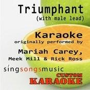 Triumphant (With Male Lead) [Originally Performed By Mariah Carey, Meek Mill & Rick Ross] [Karaoke Audio Version] Songs