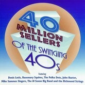 40 Million Sellers Of The Swinging 40s Songs