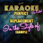 Perfect Replacement (In The Style Of Example) [Karaoke Version] - Single Songs