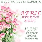 April Wedding Music, 30 Songs For A Perfect Spring Wedding Songs