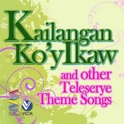 Kailangan Ko'y Ikaw And Other Teleserye Theme Songs Songs