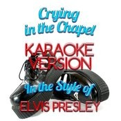 Crying In The Chapel (In The Style Of Elvis Presley) [Karaoke Version] - Single Songs