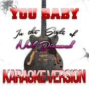 You Baby (In The Style Of Neil Diamond) [Karaoke Version] - Single Songs