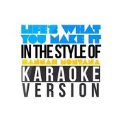 Life's What You Make It (In The Style Of Hannah Montana) [Karaoke Version] - Single Songs