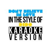 Don't Believe In Love (In The Style Of Dido) [Karaoke Version] Song