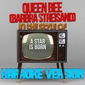 Queen Bee (Barbra Streisand) [In The Style Of A Star Is Born] [Karaoke Version] - Single Songs