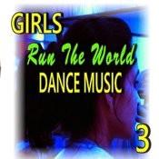 Girls Run The World: Dance Music, Vol. 3 Songs