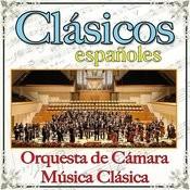 Clásicos Españoles Orquesta De Cámara Y Música Clásica Songs