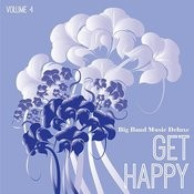 Big Band Music Deluxe: Get Happy, Vol. 4 Songs