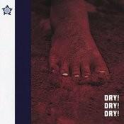Dry ! Dry ! Dry ! Songs