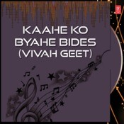 Kaahe Ko Byahe Bides Songs