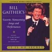 Bill Gaither's Favorite Homecoming Songs & Performances: It Is No Secret Songs