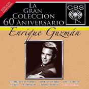 La Gran Colección del 60 Aniversario CBS - Enrique Guzmán Songs